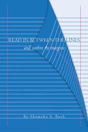 Read In Between The Lines - And Within The Margins ebook by Shameka S. Bush