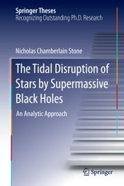 The Tidal Disruption of Stars by Supermassive Black Holes - An Analytic Approach ebook by Nicholas Chamberlain Stone