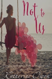 Not To Us - A Love Story ebook by Katherine Owen