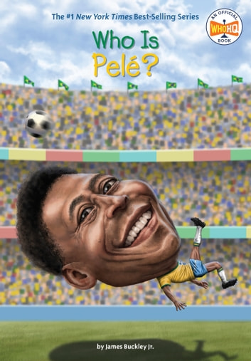 Who Is Pele? ebook by James Buckley, Jr.,Who HQ