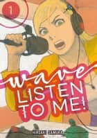 Wave, Listen to Me! - Volume 1 ebook by Hiroaki Samura