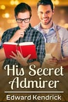 His Secret Admirer ebook by Edward Kendrick