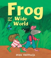 Frog and the Wide World ebook by Max Velthuijs