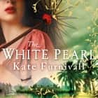 The White Pearl - 'Epic storytelling' Woman & Home audiobook by Kate Furnivall