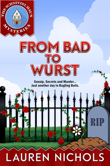 From Bad to Wurst - The Schnitzel Haus Mysteries ebook by Lauren Nichols
