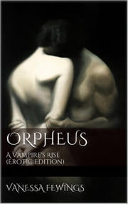 Orpheus: A Vampire's Rise - The Stone Masters Vampire Series, #1 ebook by Vanessa Fewings