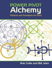 PowerPivot Alchemy: Patterns and Techniques for Excel ebook by Collie, Rob