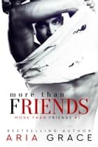 More Than Friends ebook by Aria Grace