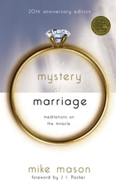 The Mystery of Marriage 20th Anniversary Edition - Meditations on the Miracle ebook by Mike Mason