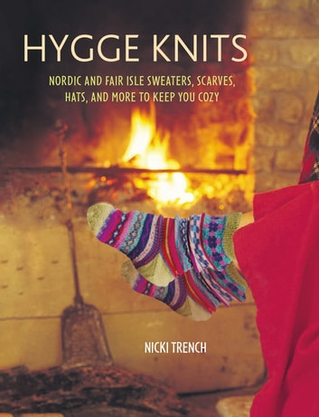 Hygge Knits - Nordic and Fair Isle sweaters, scarves, hats, and more to keep you cozy ebook by Nicki Trench