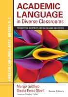 Academic Language in Diverse Classrooms: English Language Arts, Grades K-2 - Promoting Content and Language Learning ebook by Gisela Ernst-Slavit, Dr. Margo Gottlieb