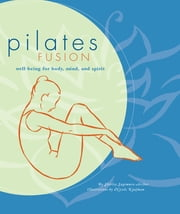 Pilates Fusion - Well-Being for Body, Mind, and Spirit ebook by Shirley Archer,Nicole Kaufman
