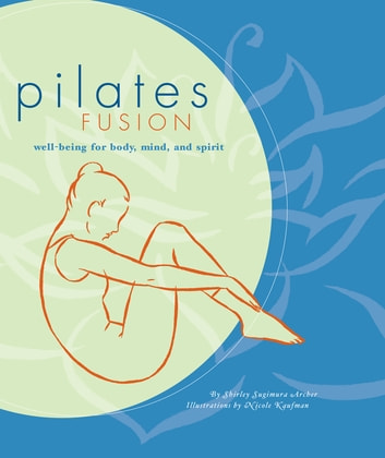 Pilates Fusion - Well-Being for Body, Mind, and Spirit ebook by Shirley Archer