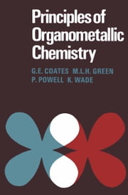 Principles of Organometallic Chemistry ebook by G. E. Coates