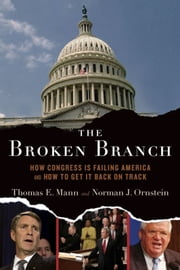 The Broken Branch: How Congress Is Failing America and How to Get It Back on Track ebook by Thomas E. Mann,Norman J. Ornstein