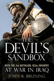 The Devil's Sandbox - With the 2nd Battalion, 162nd Infantry at War in Iraq ebook by John R. Bruning