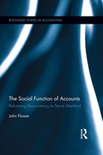 The Social Function of Accounts - Reforming Accountancy to Serve Mankind ebook by John Flower
