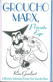Groucho Marx, Private Eye - A Mystery Featuring Private Eye Groucho Marx ebook by Ron Goulart