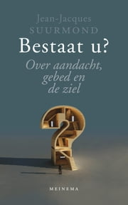 Bestaat u? - over aandacht, gebed en de ziel ebook by Jean-Jacques Suurmond