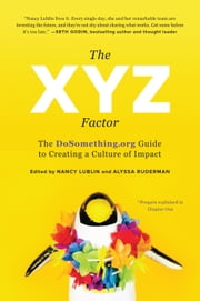 The XYZ Factor - The DoSomething.org Guide to Creating a Culture of Impact ebook by Nancy Lublin,Alyssa  Ruderman
