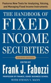 The Handbook of Fixed Income Securities, Eighth Edition ebook by Frank J. Fabozzi, Steven V. Mann