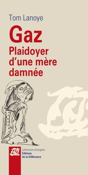 Gaz, plaidoyer d'une mère damnée ebook by Tom Lanoye