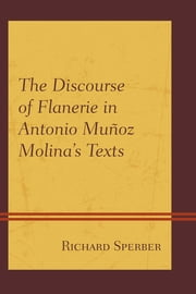 The Discourse of Flanerie in Antonio Muñoz Molina's Texts ebook by Richard Sperber