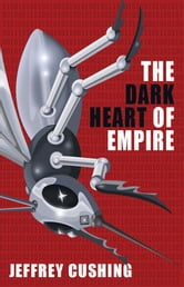 The Dark Heart of Empire ebook by Jeffrey Cushing