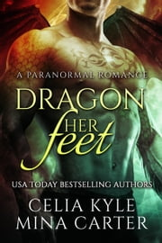 Dragon Her Feet (BBW Paranormal Shapeshifter Romance) ebook by Celia Kyle, Mina Carter