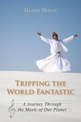Tripping the World Fantastic - A Journey Through the Music of Our Planet ebook by Glenn Dixon