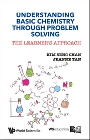 Understanding Basic Chemistry Through Problem Solving - The Learner's Approach ebook by Kim Seng Chan,Jeanne Tan