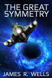 The Great Symmetry - The Great Symmetry, #1 ebook by James R. Wells