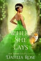 Where She Lays - Royale Fairytales ebook by Dahlia Rose