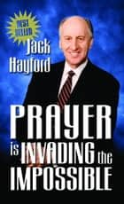 Prayer Invading Impossible ebook by Hayford, Jack
