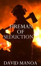 Fireman of Seduction ebook by David Manoa