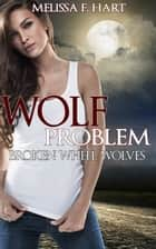 Wolf Problem (Broken Wheel Wolves, Book 1) (Werewolf Romance) ebook by Melissa F. Hart