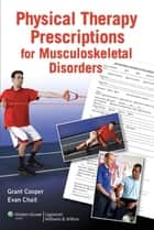 Physical Therapy Prescriptions of Musculoskeletal Disorders ebook by Grant Cooper