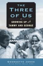 The Three of Us - Growing Up with Tammy and George ebook by Georgette Jones, Patsi Bale Cox