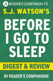 Before I Go to Sleep: A Novel by S. J. Watson | Digest & Review ebook by Reader Companions