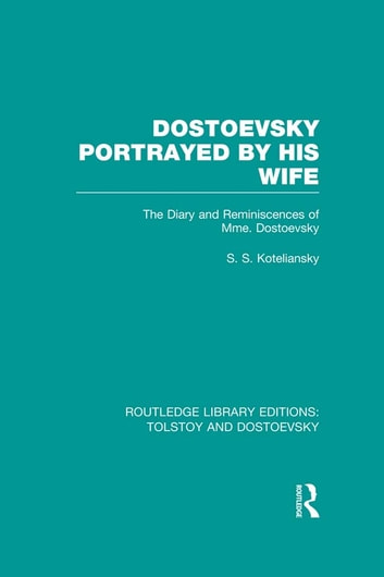 Dostoevsky Portrayed by His Wife - The Diary and Reminiscences of Mme. Dostoevsky ebook by