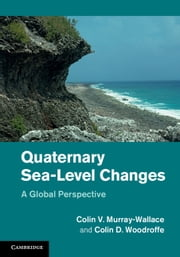 Quaternary Sea-Level Changes - A Global Perspective ebook by Colin V. Murray-Wallace,Colin D. Woodroffe