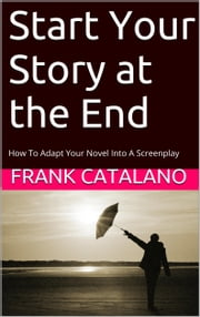 Start Your Story at the End ebook by Frank Catalano