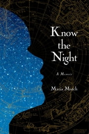 Know the Night - A Memoir of Survival in the Small Hours ebook by Maria Mutch