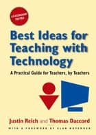 Best Ideas for Teaching with Technology - A Practical Guide for Teachers, by Teachers ebook by Justin Reich, Tom Daccord