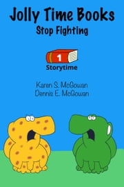 Jolly Time Books: Stop Fighting ebook by Karen S. McGowan, Dennis E. McGowan