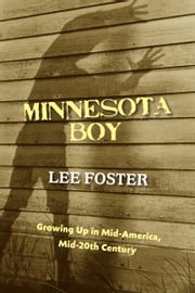 Minnesota Boy: Growing Up in Mid-America, Mid-20th Century ebook by Lee Foster