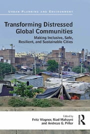 Transforming Distressed Global Communities - Making Inclusive, Safe, Resilient, and Sustainable Cities ebook by Fritz Wagner, Riad Mahayni, Andreas Piller