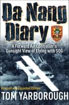 Da Nang Diary - A Forward Air Controller's Gunsight View of Flying with SOG ebook by
