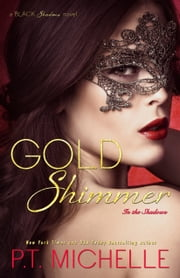 Gold Shimmer: A Billionaire SEAL Story (Book 4) ebook by P.T. Michelle