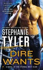 Dire Wants - A Novel of the Eternal Wolf Clan ebook by Stephanie Tyler